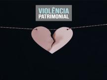 VOCÊ SABE O QUE É VIOLÊNCIA PATRIMONIAL?